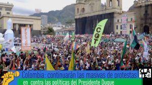 Continuarán las masivas de protestas en Colombia contra las políticas del Presidente Duque